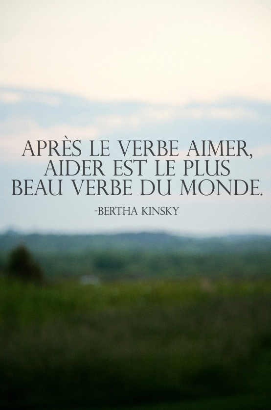 #CitationDuJour « Après le verbe aimer, aider est le plus beau verbe du monde. » -Bertha Kinsky