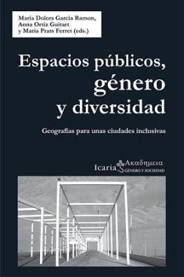 Espacios públicos, género y diversidad : geografías para unas ciudades inclusivas / María Dolors García Ramon, Anna Ortiz Guitart y María Prats Ferret (eds.). Icaria, Barcelona : 2014 [10-21]. 279 p. : il. Colección: Akademeia. Género y sociedad ; 151. ISBN 9788498886115 / ES / ENS / REC / Arquitectura y mujeres / Ciudades / Diversidad / Espacios públicos / Género / Urbanismo / Rol según el sexo / Sociología urbana