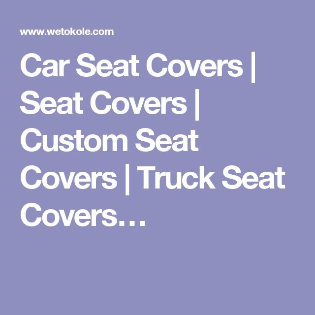 Car Seat Covers   Seat Covers   Custom Seat Covers   Truck Seat Covers…