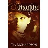 Imagine: Short Stories & Poems (Kindle Edition)By T.K. Richardson
