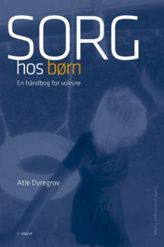 Sorg hos børn - 2. udgave af Atle Dyregrov | Dansk Psykologisk Forlag