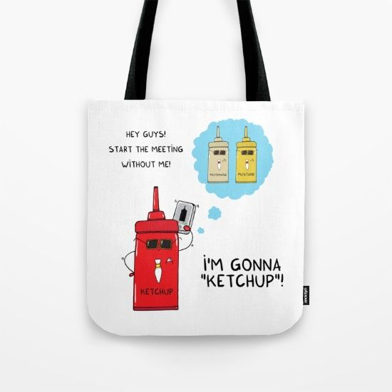 I'm gonna KETCHUP Tote Bag