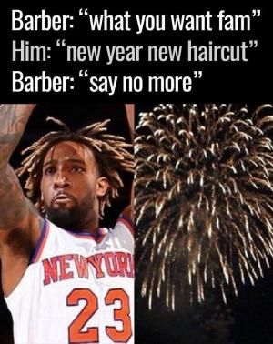 """Barber: """"What you want fam""""  Him: """"New year new haircut""""  Barber: """"Say no more"""""""