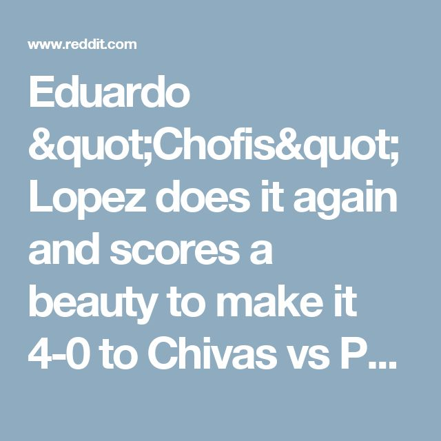 "Eduardo ""Chofis"" Lopez does it again and scores a beauty to make it 4-0 to Chivas vs Pumas, 4 minutes after coming on - soccer"