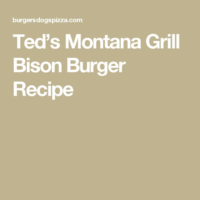 Ted's Montana Grill Bison Burger Recipe