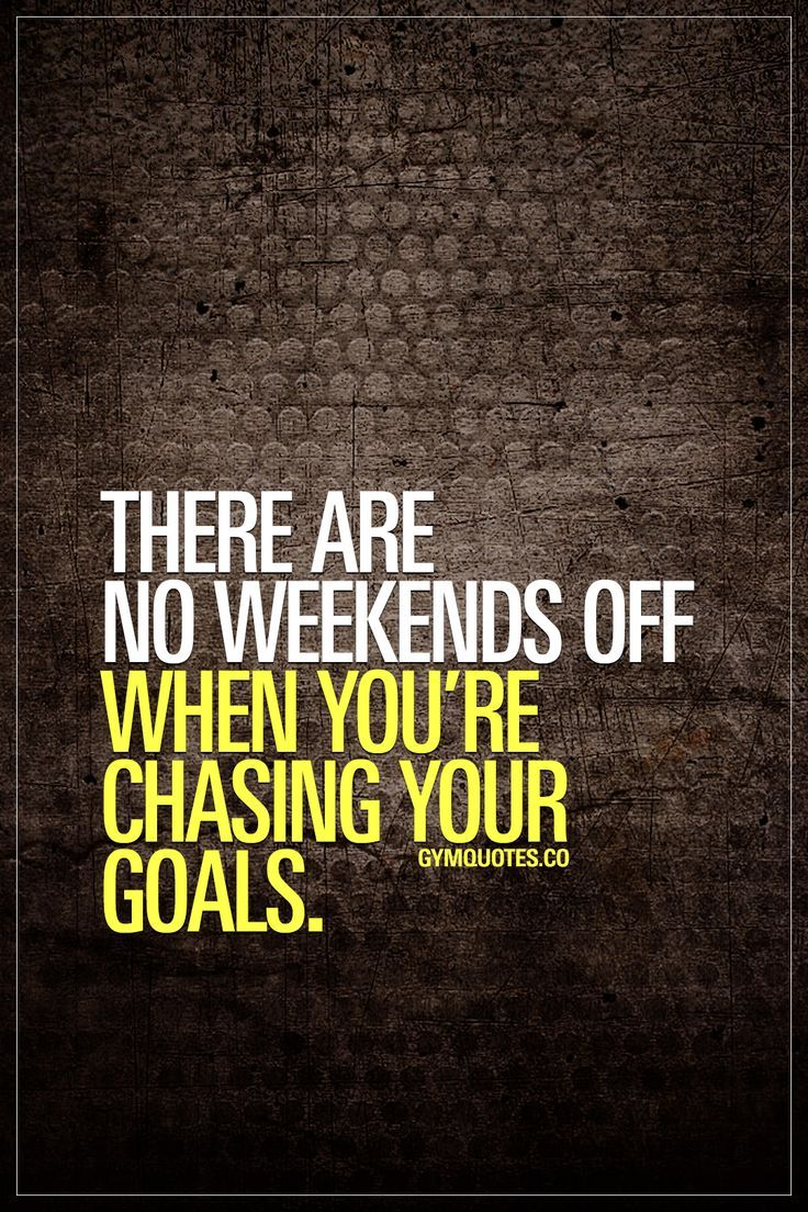 There are no weekends off when you're chasing your goals. Gym Quotes #chaseyourgoals #trainharder #noweekendsoff #gymmotivation
