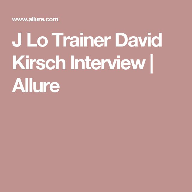 J Lo Trainer David Kirsch Interview | Allure