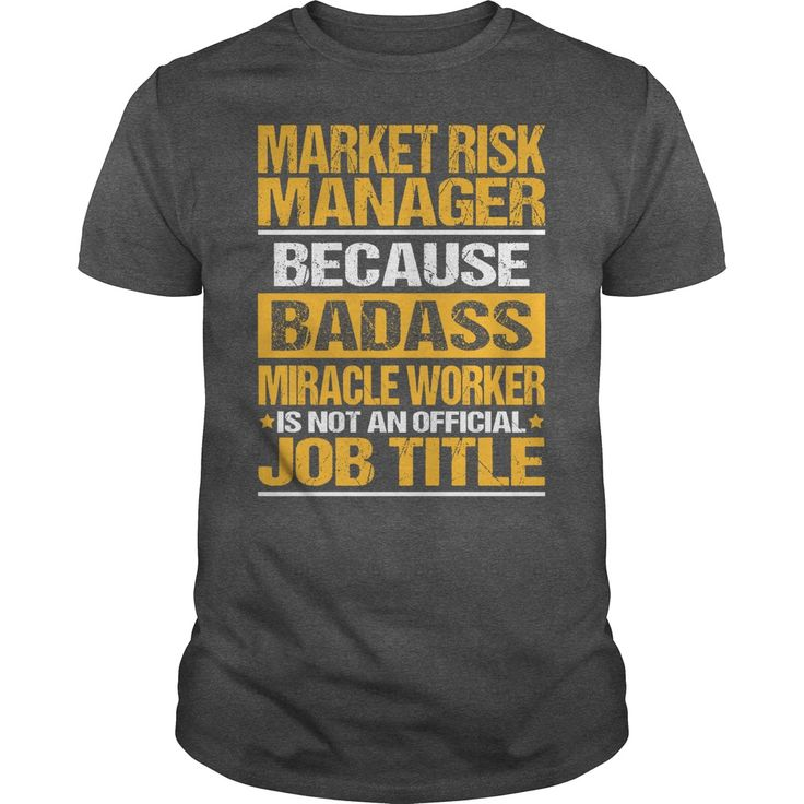 Market Risk Manager Because Badass Miracle Worker Is Not An Official Job Title T- Shirt  Hoodie Risk Manager