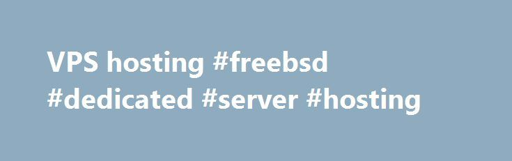 VPS hosting #freebsd #dedicated #server #hosting http://boston.nef2.com/vps-hosting-freebsd-dedicated-server-hosting/  # VPS Hosting Why should I get a 123 Reg VPS? High performance with faster page loading creating a better experience for your visitors. UK-based data centre with onsite hardware support which ensures maximum uptime. Cancel within 30 days of purchase with a full money back guarantee. Easily modify your specs via the control panel as your needs change, without the hassle of…