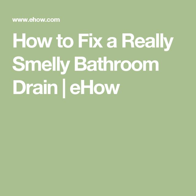 How to Fix a Really Smelly Bathroom Drain | eHow