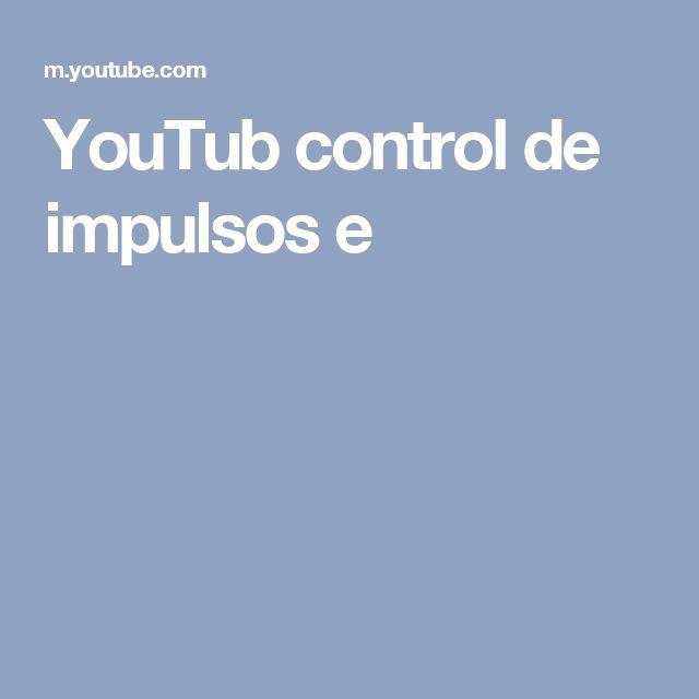 YouTub control de impulsos e