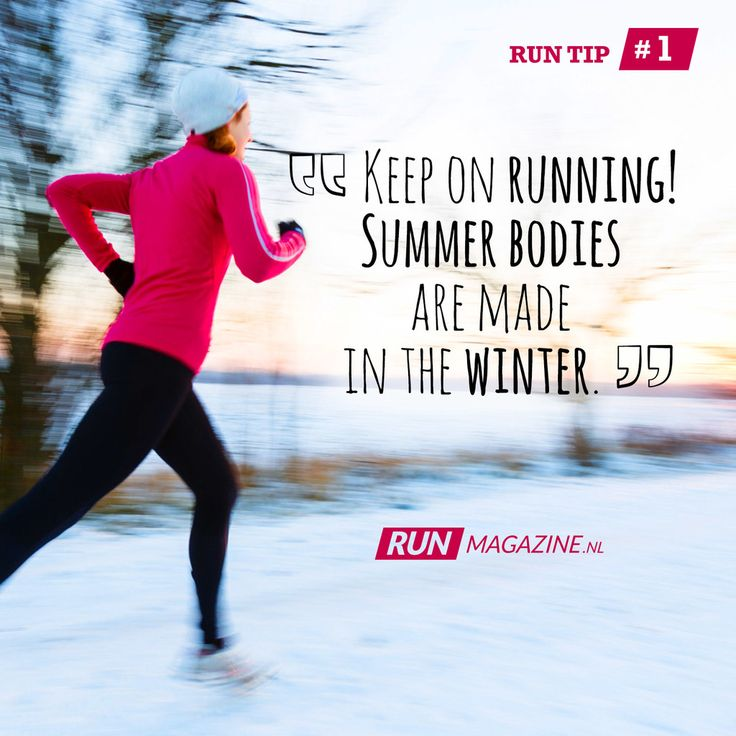 """Run Tip #1: """"Summer bodies are made in winter"""""""