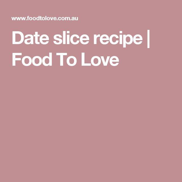 Date slice recipe | Food To Love