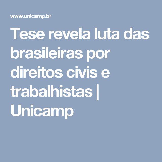 Tese revela luta das brasileiras  por direitos civis e trabalhistas   Unicamp