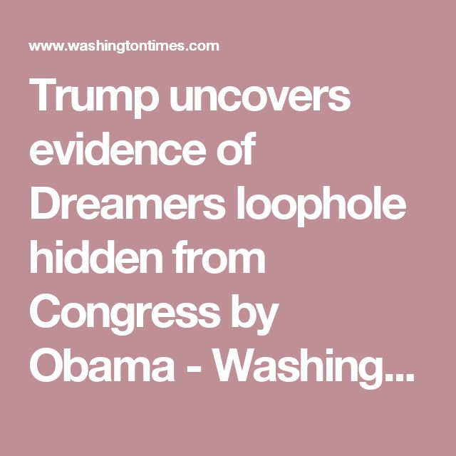 Trump uncovers evidence of Dreamers loophole hidden from Congress by Obama - Washington Times