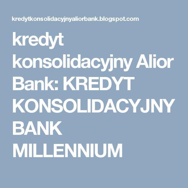 kredyt konsolidacyjny Alior Bank: KREDYT KONSOLIDACYJNY BANK MILLENNIUM http://krystynag70.produktyfinansowe.pl