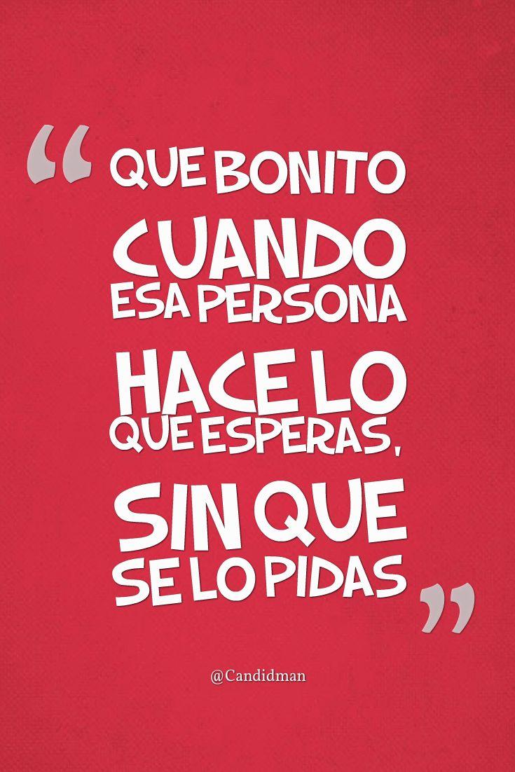 """""""Que bonito cuando esa persona hace lo que esperas, sin que se lo pidas"""". @candidman #Frases #Reflexion"""