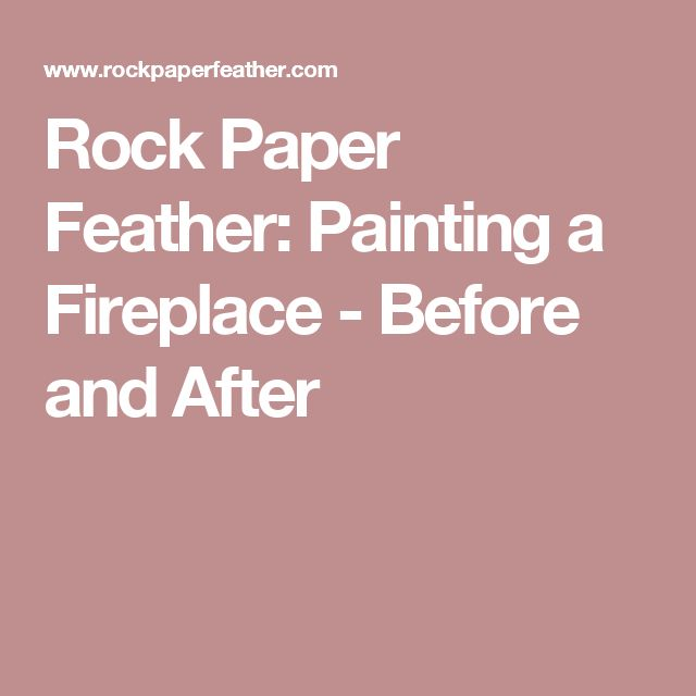 Rock Paper Feather: Painting a Fireplace - Before and After