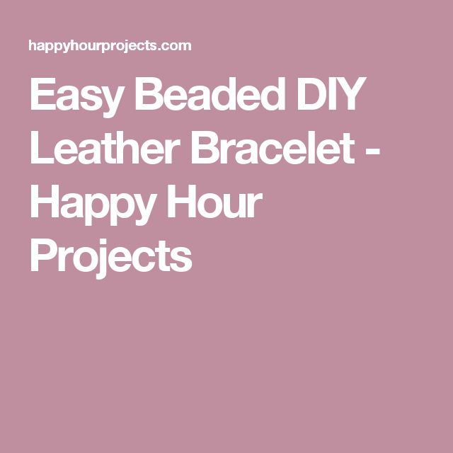 Easy Beaded DIY Leather Bracelet - Happy Hour Projects