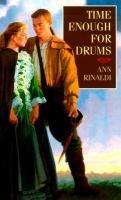 Time Enough for Drums: Sixteen-year-old Jem and her servant struggle to keep things going at home in Trenton, New Jersey, when the family men join the war for independence from the British king.