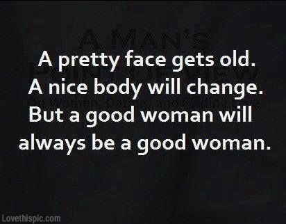 A Good Woman... love quote heart pretty good lovequote woman change age