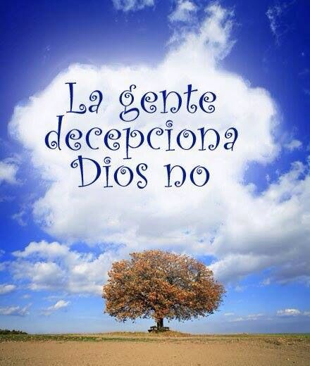 La gente decepciona Dios no.