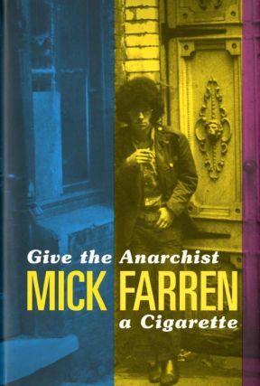 Give the Anarchist a Cigarette. Mick FARREN.