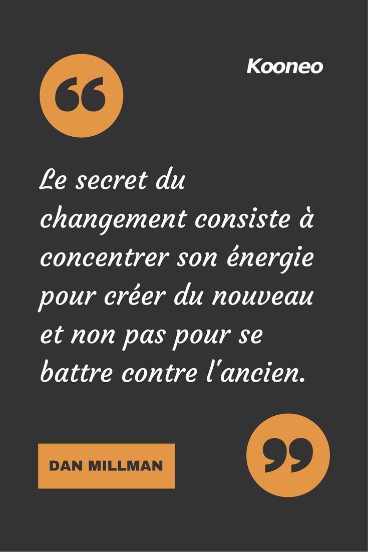 [CITATIONS] Le secret du changement consiste à concentrer son énergie pour créer du nouveau et non pas pour se battre contre l'ancien. DAN MILLMAN #Ecommerce #Kooneo #Danmaillman #Energie #Changement : www.kooneo.com