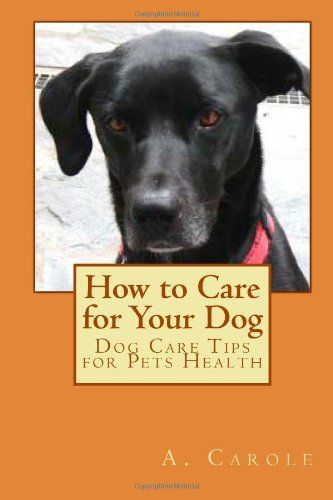 How to Care for Your Dog: Dog Care Tips for Pets « Library User Group