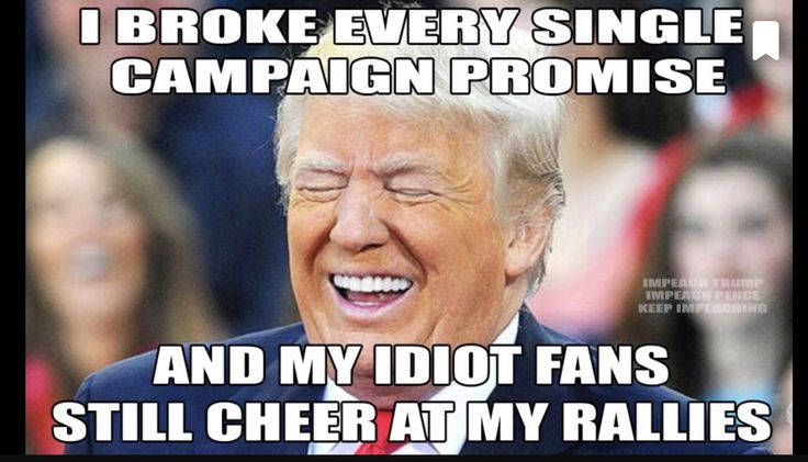 He throws his supporters under the bus every day.  They're just too mutha fucking stupid to realize it.  They are a scary bunch!