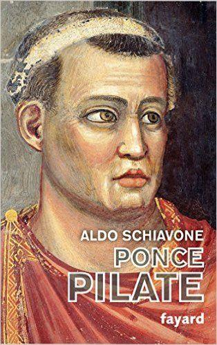Ponce Pilate : Une énigme entre histoire et mémoire Aldo Schiavone