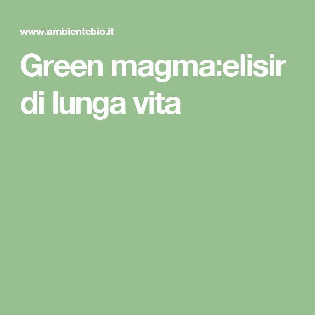 Green magma:elisir di lunga vita