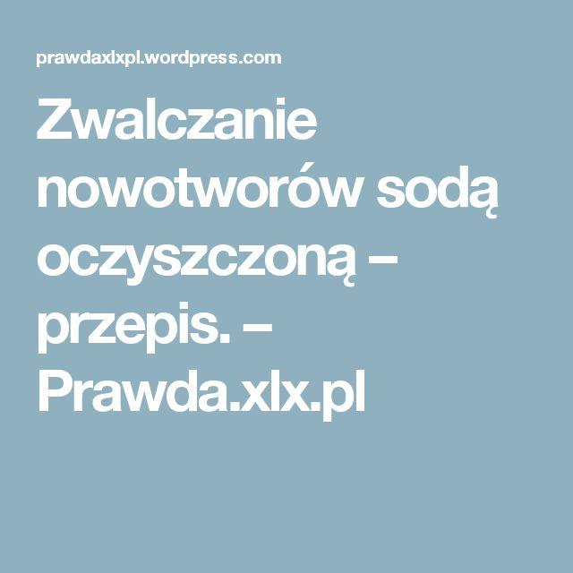 Zwalczanie nowotworów sodą oczyszczoną – przepis. – Prawda.xlx.pl