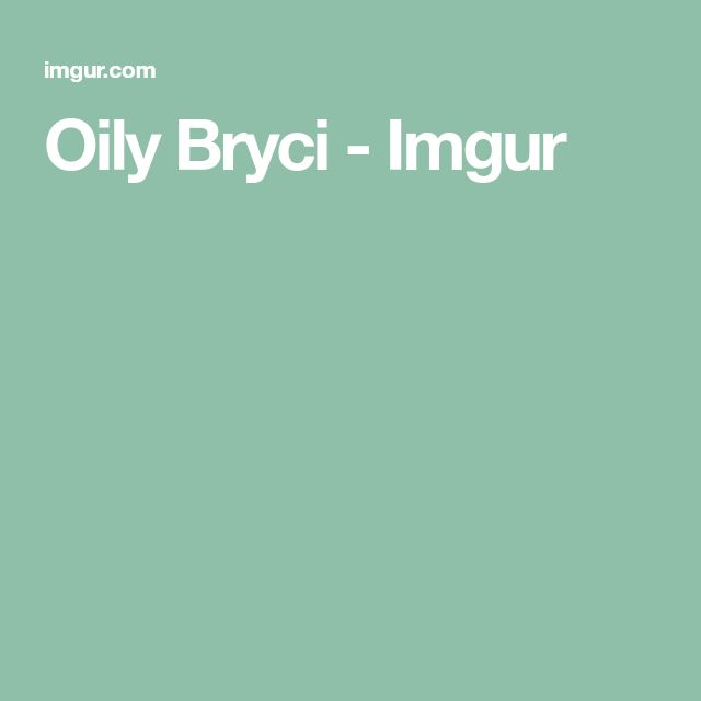 Oily Bryci - Imgur