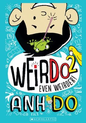 WeirDo 2, even weirder / written by Anh Do ; illustrated by Jules Faber - click here to reserve a copy from Prospect Library