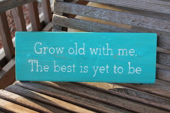 Wood Sign, Grow Old With Me The Best is Yet to Be, Wedding Sign, Love Quote, Romantic Sign, Couples, Family Sign, Hand Painted via Etsy
