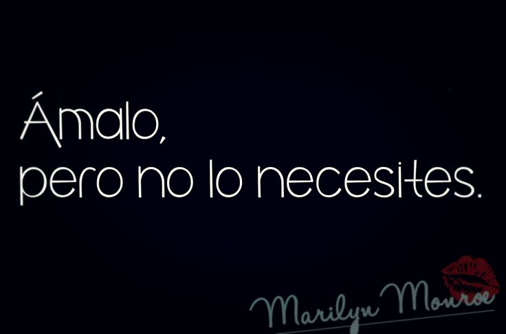 consejo de Marilyn Monroe para esta semana... MUY CIERTO, LA NECESIDAD ES DEPENDENCIA Y NO HAY QUE DEPENDER DE NADA NI DE NADIE!!!!!