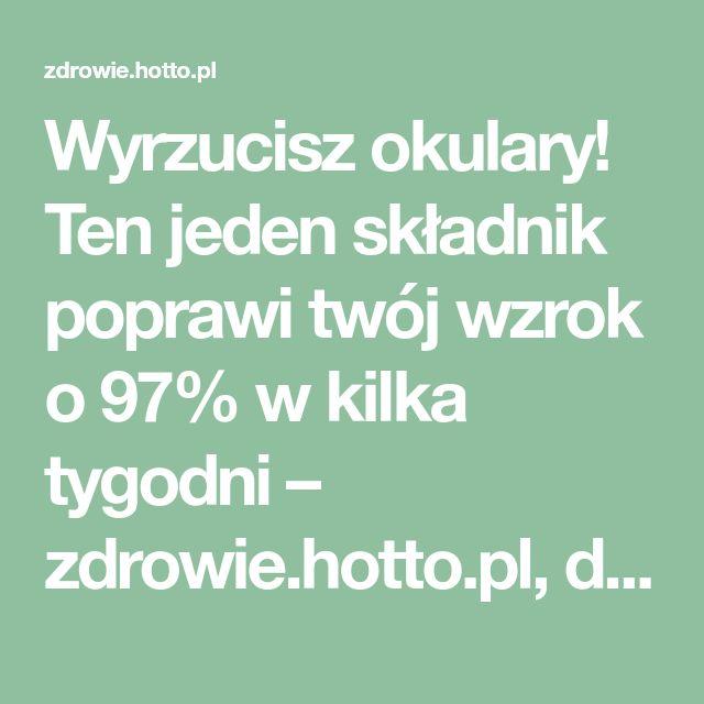 Wyrzucisz okulary! Ten jeden składnik poprawi twój wzrok o 97% w kilka tygodni – zdrowie.hotto.pl, domowe sposoby popularne w necie