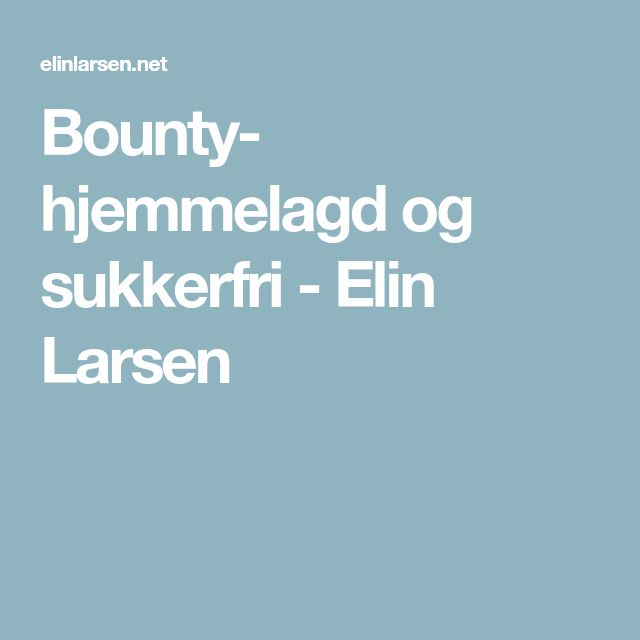 Bounty- hjemmelagd og sukkerfri - Elin Larsen