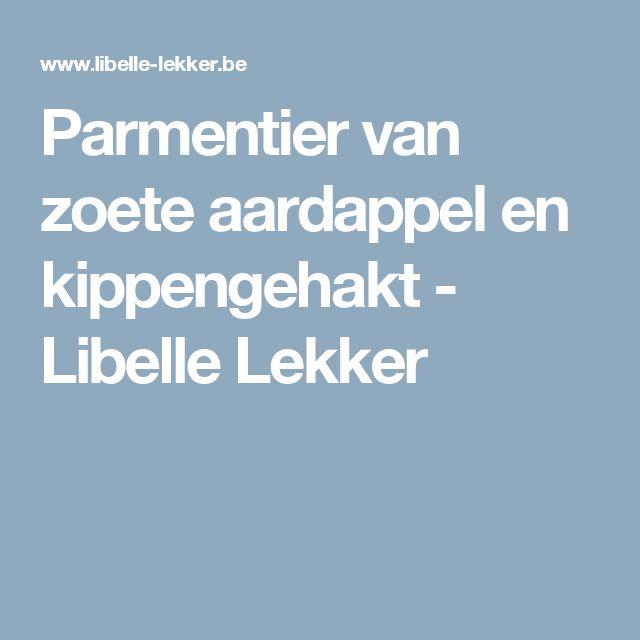 Parmentier van zoete aardappel en kippengehakt -                          Libelle Lekker