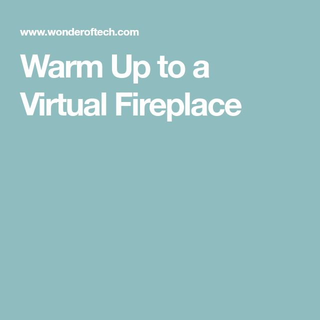 Warm Up to a Virtual Fireplace