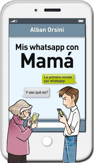 Sonrisas en cuarentena: Reseña: Mis whatsapp con Mamá, de Alban Orsini.