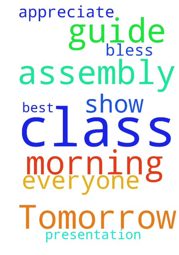 Tomorrow is my morning assembly of my class .lord guide - Tomorrow is my morning assembly of my class .lord guide me n bless me so our class show their best presentation n everyone appreciate it .amen Posted at: https://prayerrequest.com/t/I5f #pray #prayer #request #prayerrequest
