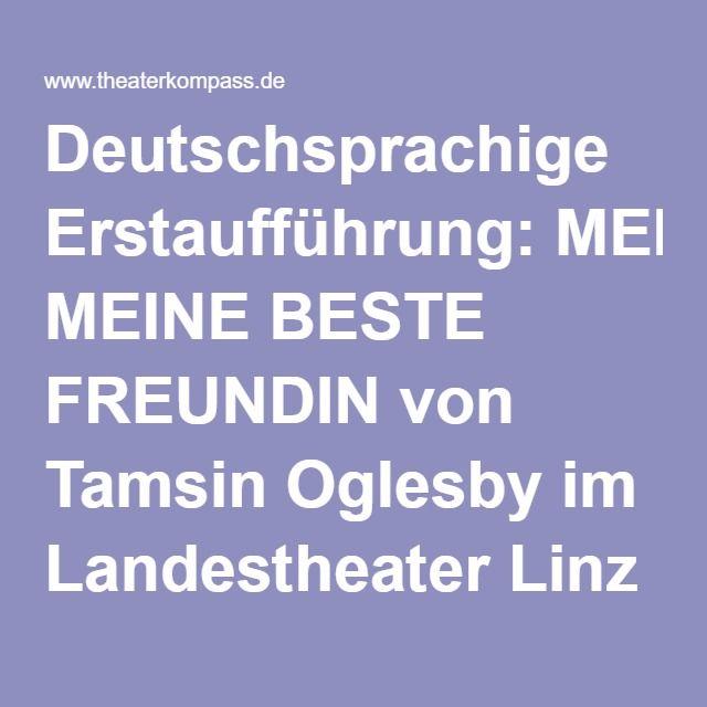 Deutschsprachige Erstaufführung: MEINE BESTE FREUNDIN von Tamsin Oglesby im Landestheater Linz