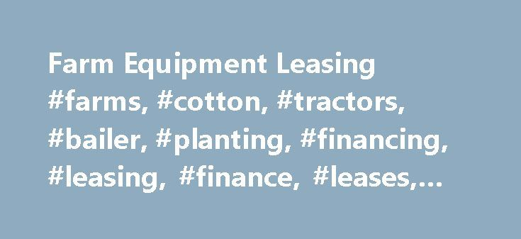 Farm Equipment Leasing #farms, #cotton, #tractors, #bailer, #planting, #financing, #leasing, #finance, #leases, #loans http://liberia.nef2.com/farm-equipment-leasing-farms-cotton-tractors-bailer-planting-financing-leasing-finance-leases-loans/  # Farm Equipment Financing Very often, a farm's equipment clearly defines it – the classic image of a tractor or hay baling machine are unmistakably recognizable. The equipment is vast in scope – a dairy farm may have large machines meant for milking…