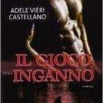 """Recensione a: """"Il gioco dell'inganno"""" Di Adele Vieri Castellano, Leggereditore"""