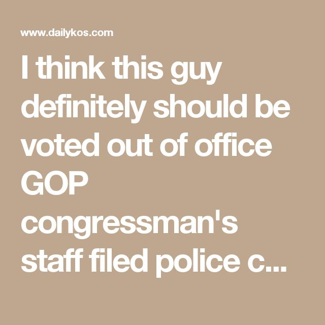 I think this guy definitely should be voted out of office  GOP congressman's staff filed police complaint against group of senior citizens over weekly visits