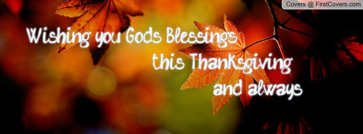 thanksgiving quotes and pictures for facebook | ... Blessings this Thanksgiving and always!! Facebook Quote Cover #123002