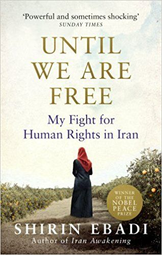 Until We Are Free: My Fight For Human Rights in Iran: Amazon.co.uk: Shirin Ebadi: 9781846045028: Books