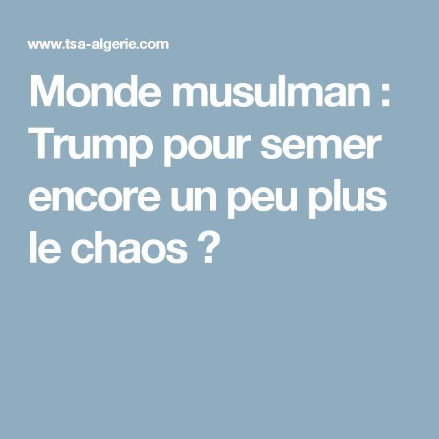 Monde musulman : Trump pour semer encore un peu plus le chaos ?